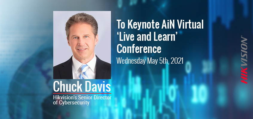 Hikvision HikWire blog article Senior Cybersecurity Director to Keynote AiN Virtual 'Live and Learn' Conference
