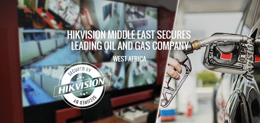 Hikvision Middle East Secures Leading Oil and Gas Company, Total Ghana