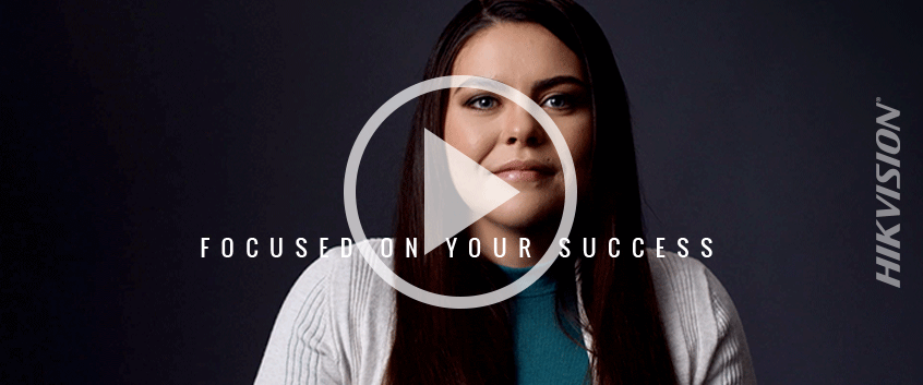 "Hikvision Launches New Ad Campaign ""Focused on Your Success,"" Highlights Video Interview of Six Employees on How They Support Hikvision Customer Success"